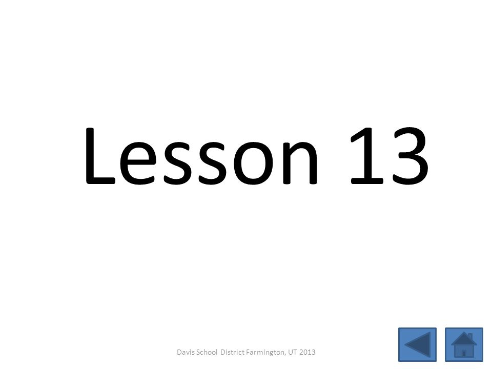 Lesson 13 Davis School District Farmington, UT 2013