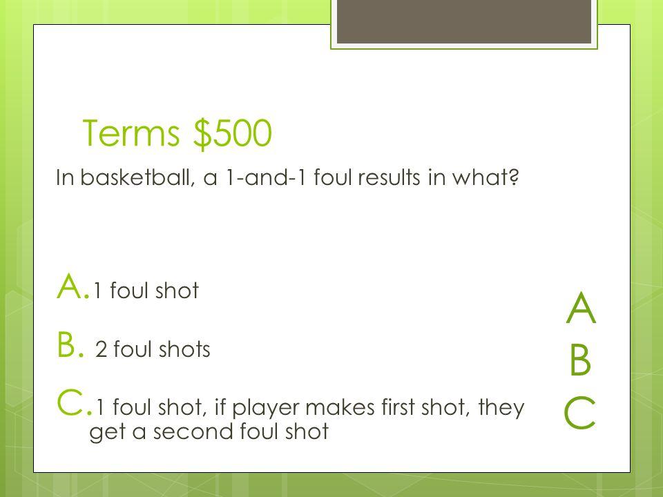Terms $500 A. 1 foul shot B. 2 foul shots C.