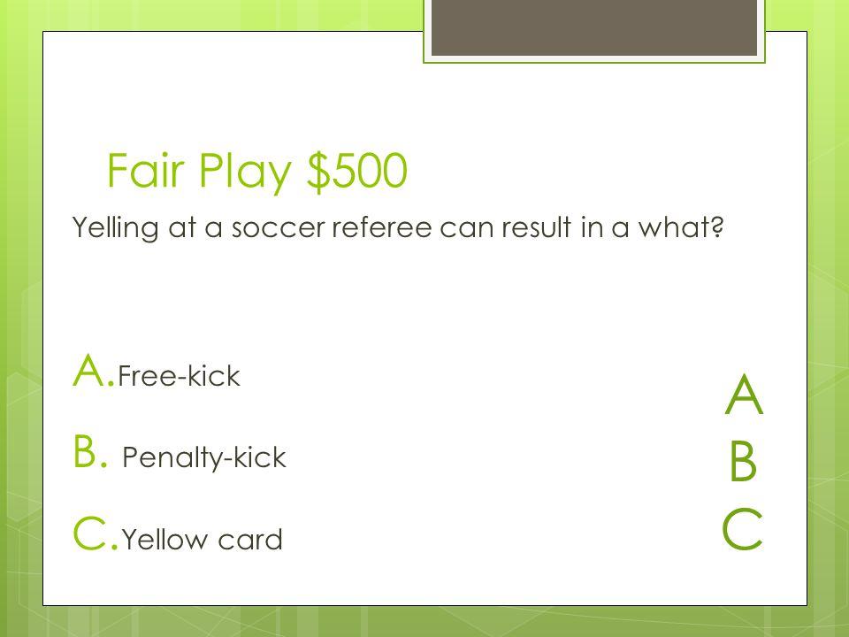 Fair Play $500 A. Free-kick B. Penalty-kick C.
