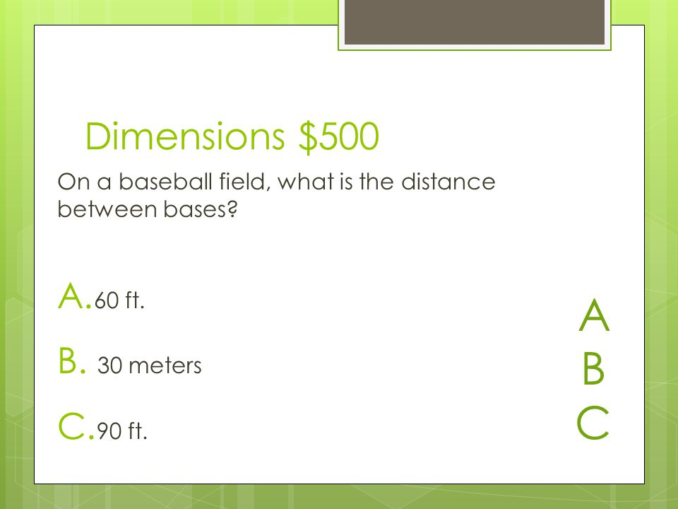 Dimensions $500 A. 60 ft. B. 30 meters C. 90 ft.