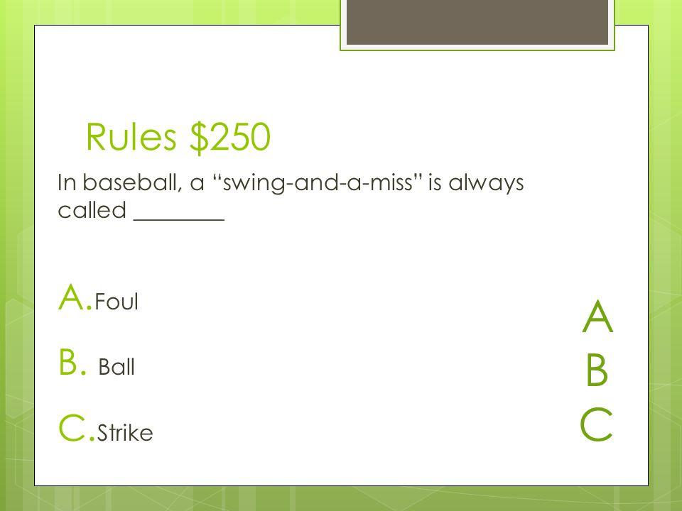 Rules $250 A. Foul B. Ball C.
