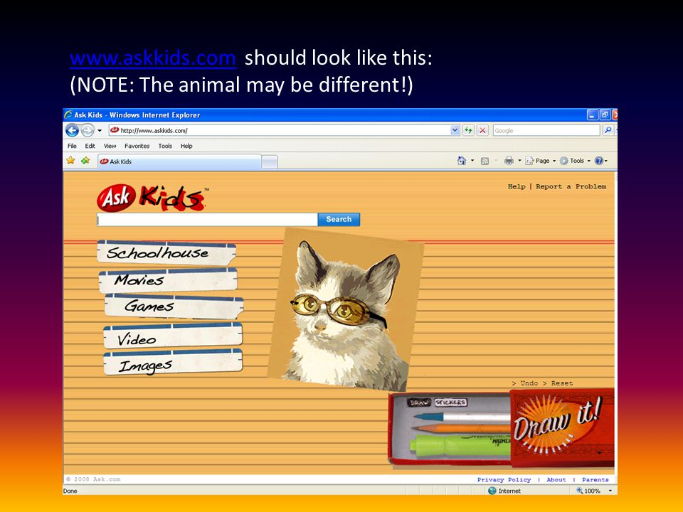 Now, type www.askkids.com in the address bar at the top of the page.www.askkids.com
