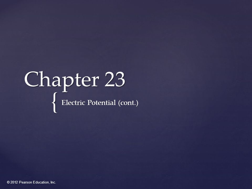 © 2012 Pearson Education, Inc. { Chapter 23 Electric Potential (cont.)