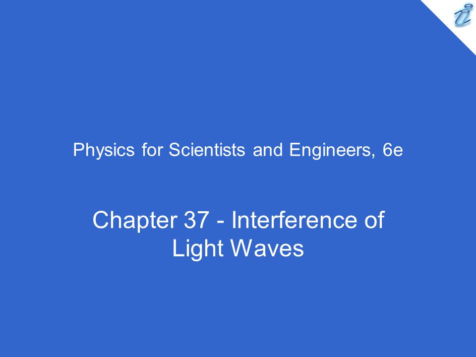Physics for Scientists and Engineers, 6e Chapter 37 - Interference of Light Waves