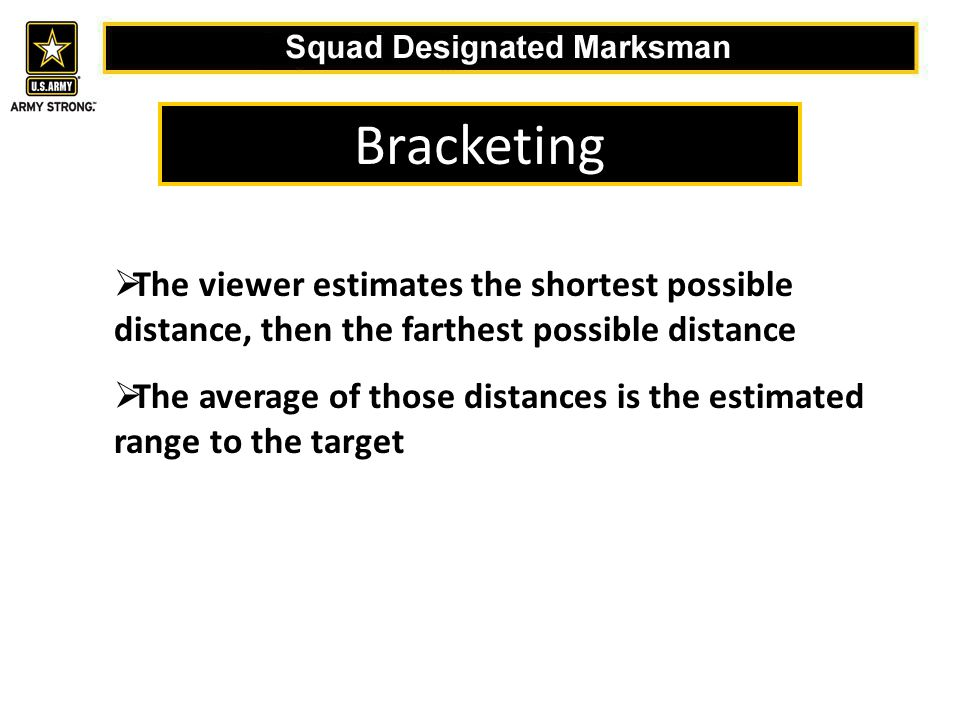 Bracketing  The viewer estimates the shortest possible distance, then the farthest possible distance  The average of those distances is the estimated range to the target