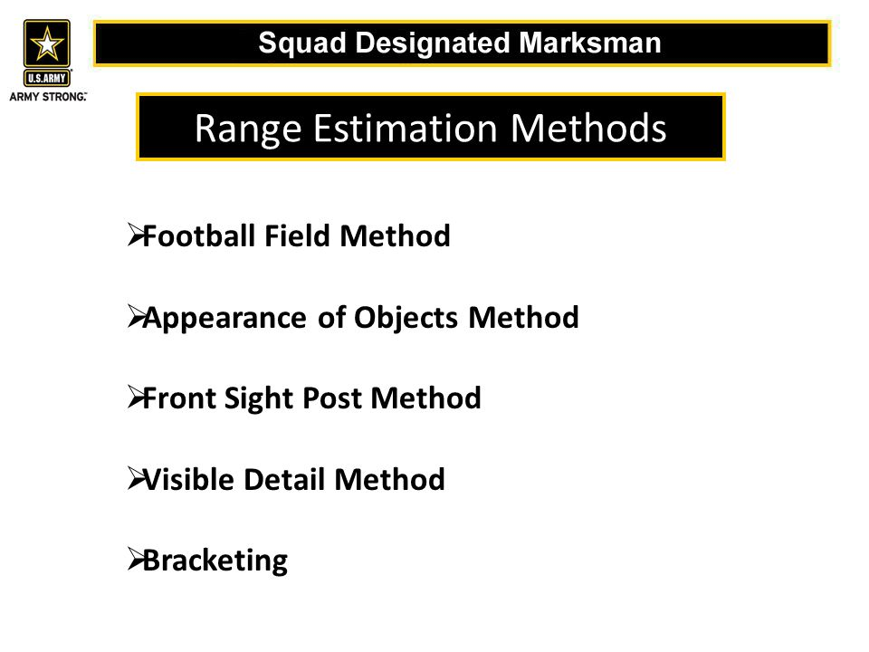 Range Estimation Methods  Football Field Method  Appearance of Objects Method  Front Sight Post Method  Visible Detail Method  Bracketing