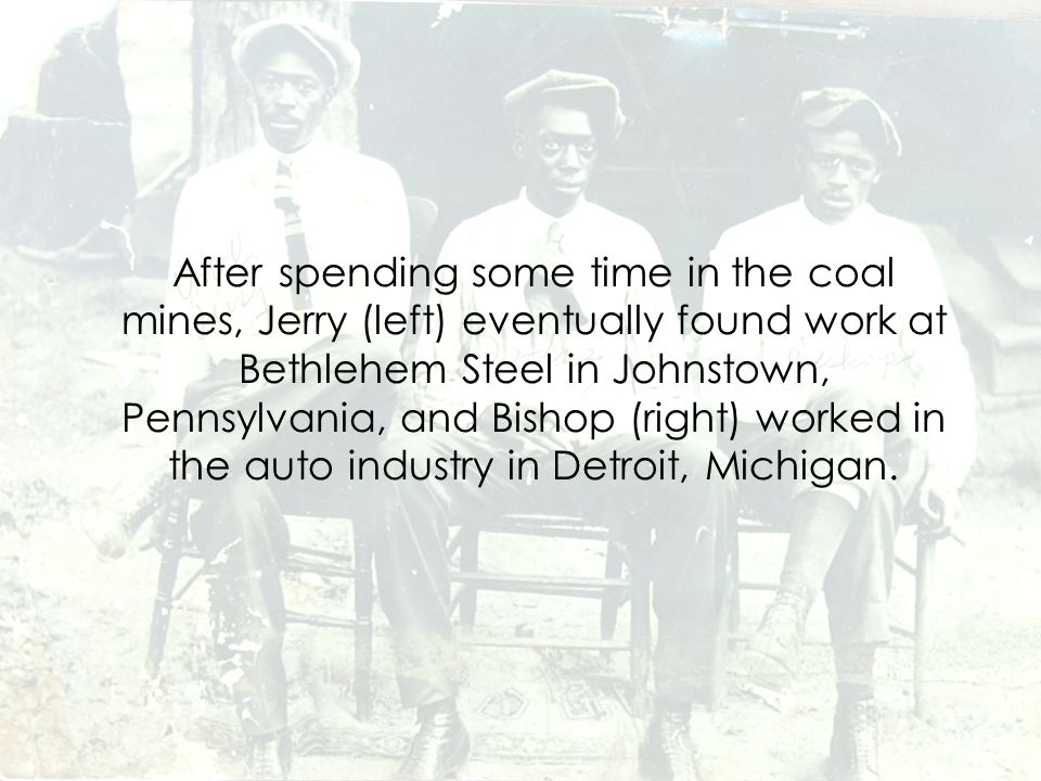 After spending some time in the coal mines, Jerry (left) eventually found work at Bethlehem Steel in Johnstown, Pennsylvania, and Bishop (right) worked in the auto industry in Detroit, Michigan.