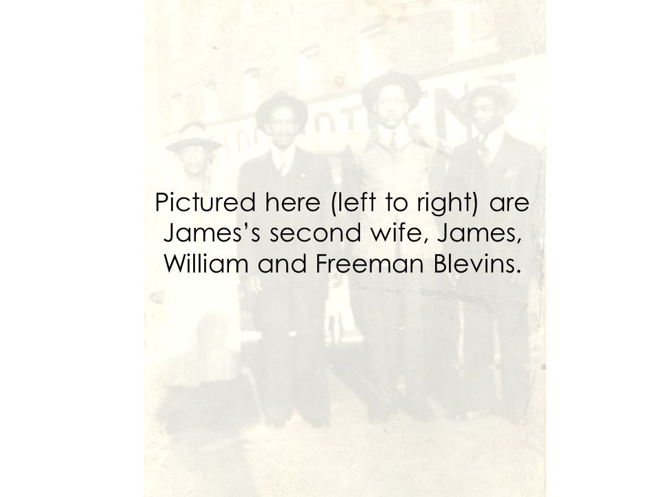 Pictured here (left to right) are James's second wife, James, William and Freeman Blevins.