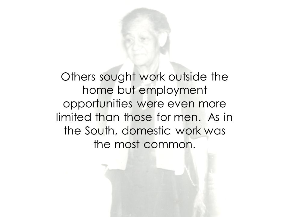 Others sought work outside the home but employment opportunities were even more limited than those for men.
