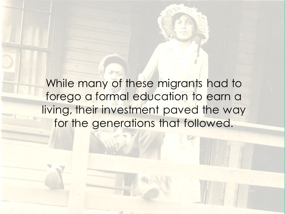 While many of these migrants had to forego a formal education to earn a living, their investment paved the way for the generations that followed.