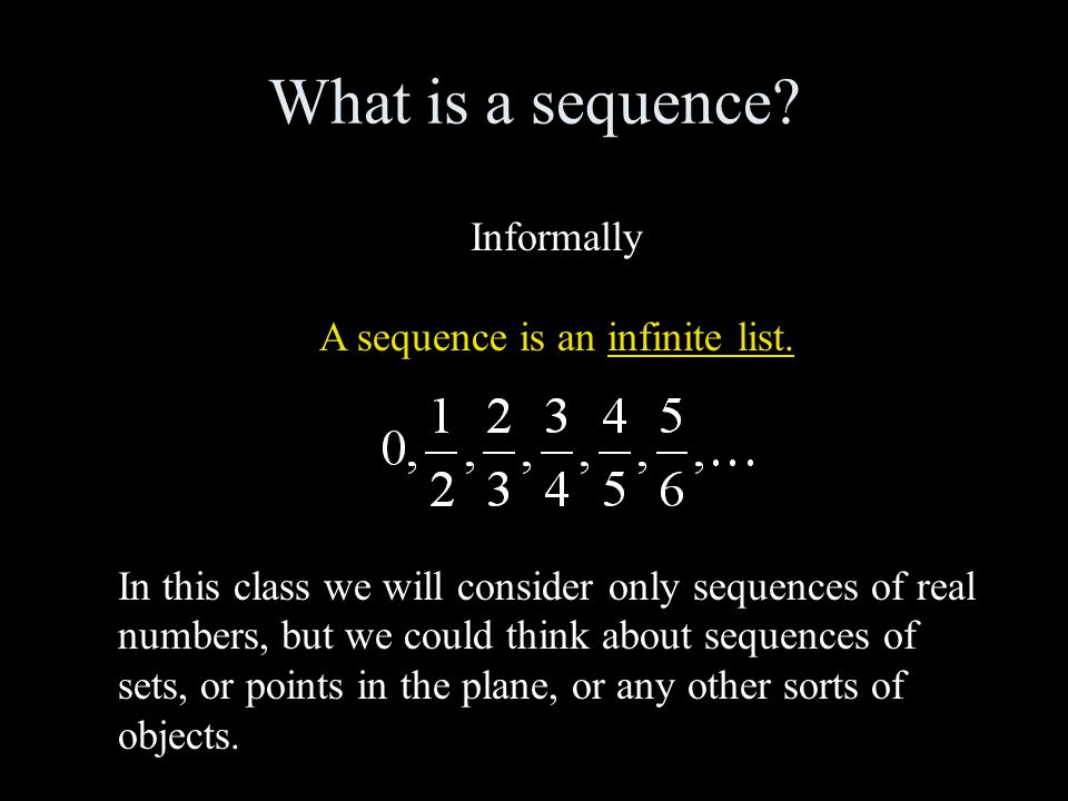 What is a sequence. Informally A sequence is an infinite list.