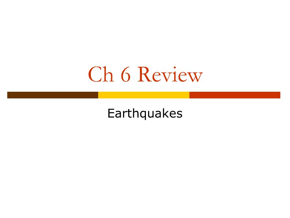 Ch 6 Review Earthquakes