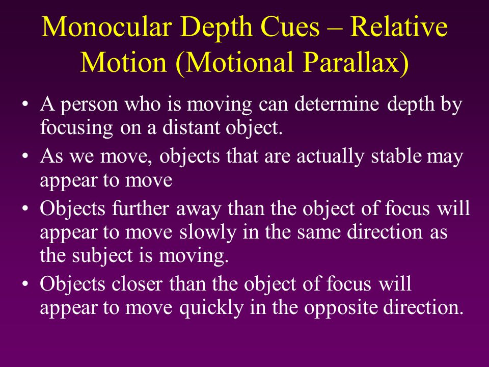 Relative Motion (aka Motion Parallax) In this example, the passenger is moving past a stable world.