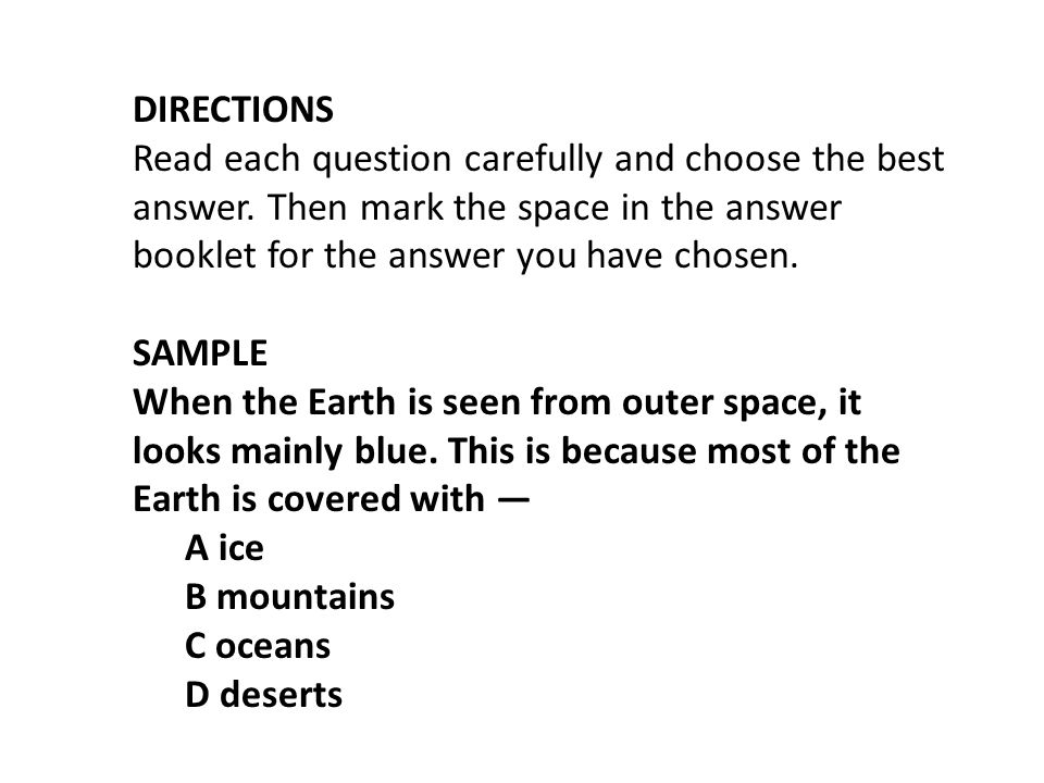 DIRECTIONS Read each question carefully and choose the best answer. Then mark the space in the answer booklet for the answer you have chosen. SAMPLE W