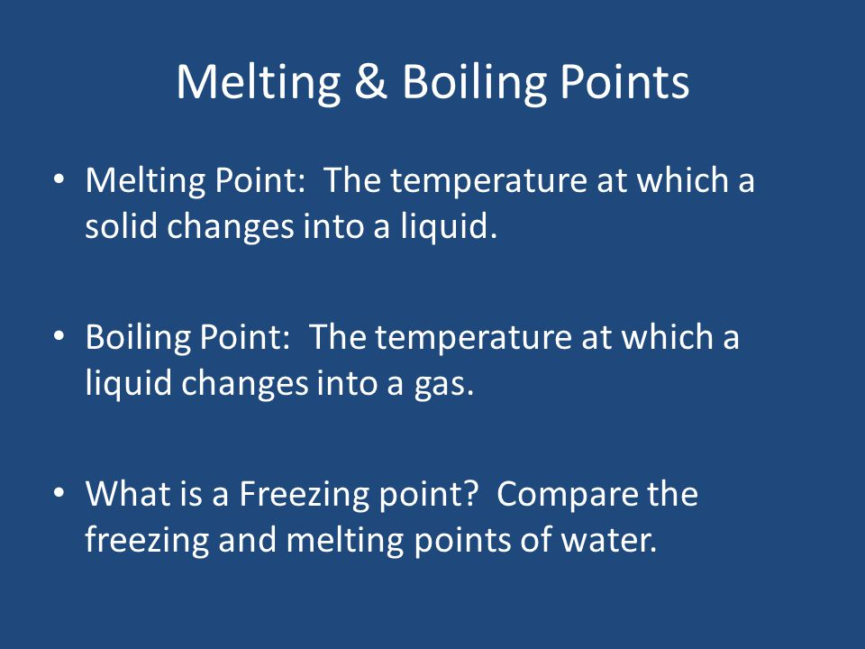 Melting & Boiling Points Melting Point: The temperature at which a solid changes into a liquid. Boiling Point: The temperature at which a liquid chang