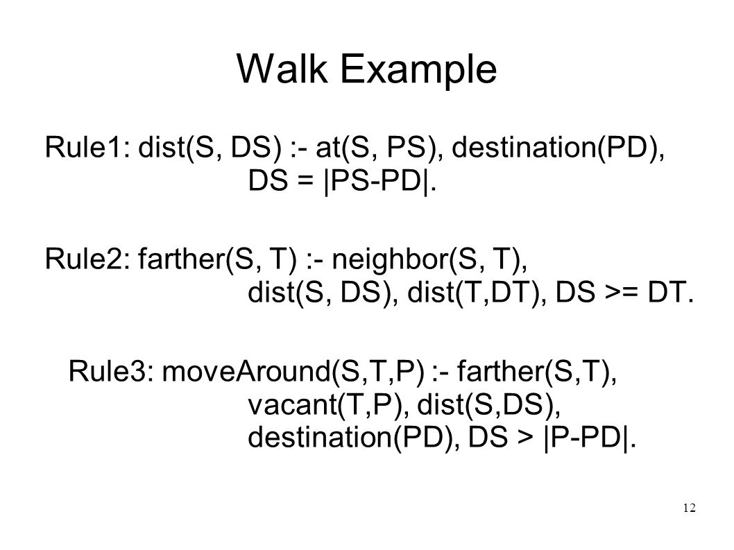 13 Walk Example destination( ) at(s, ) at(t, ) neighbor(s,t) neighbor(t,s) vacant(t, )...