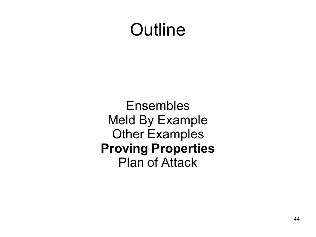 45 Proving Program Properties Observations Actions Resources (Linear Facts) Facts Meld program state can be viewed as sets of true things