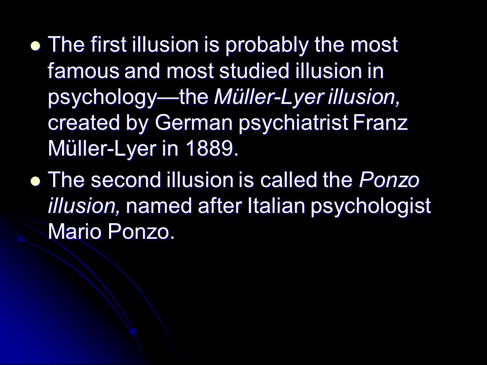The first illusion is probably the most famous and most studied illusion in psychology—the Müller-Lyer illusion, created by German psychiatrist Franz