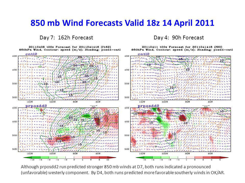 850 mb Wind Forecasts Valid 18z 14 April 2011 Day 7: 162h ForecastDay 4: 90h Forecast Although prposdd2 run predicted stronger 850 mb winds at D7, both runs indicated a pronounced (unfavorable) westerly component.