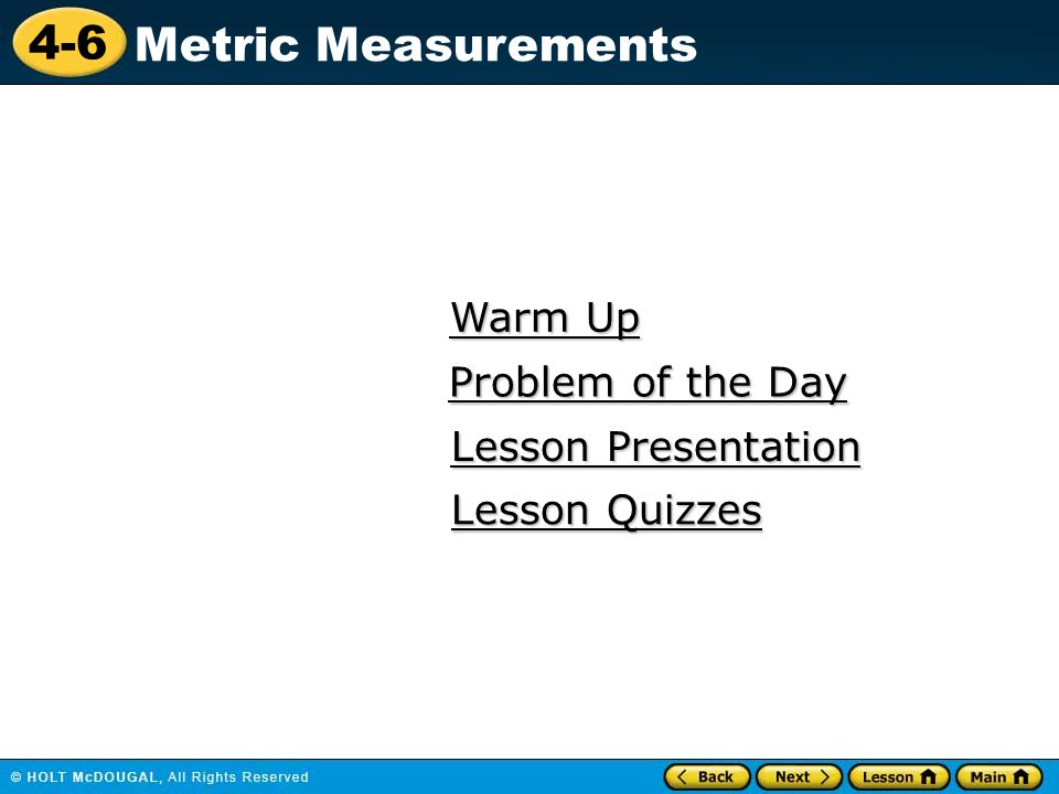 4-6 Metric Measurements Warm Up Warm Up Lesson Presentation Lesson Presentation Problem of the Day Problem of the Day Lesson Quizzes Lesson Quizzes