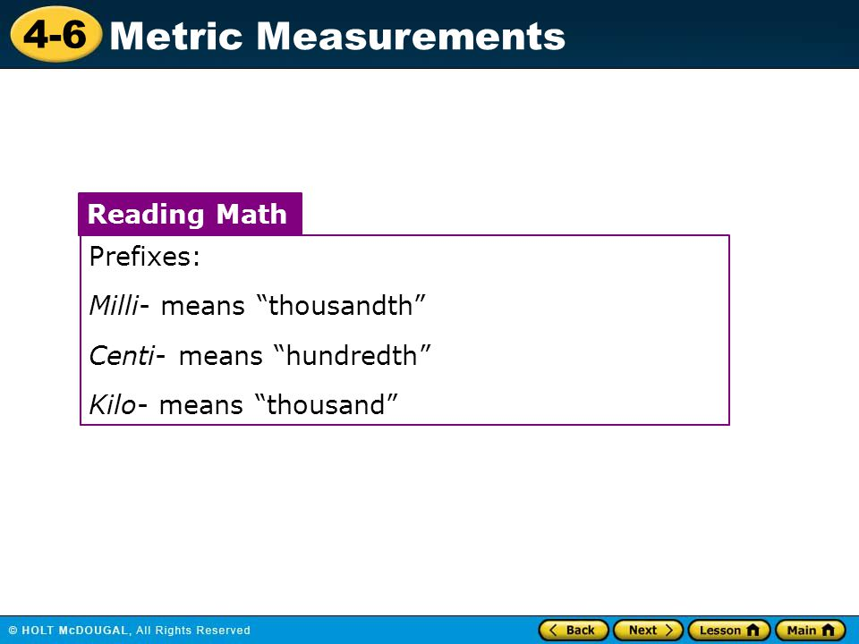 4-6 Metric Measurements Prefixes: Milli- means thousandth Centi- means hundredth Kilo- means thousand Reading Math