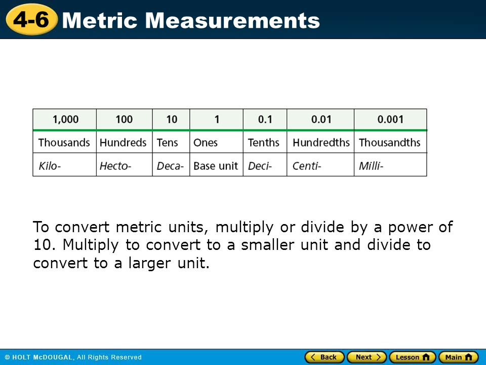 4-6 Metric Measurements To convert metric units, multiply or divide by a power of 10.