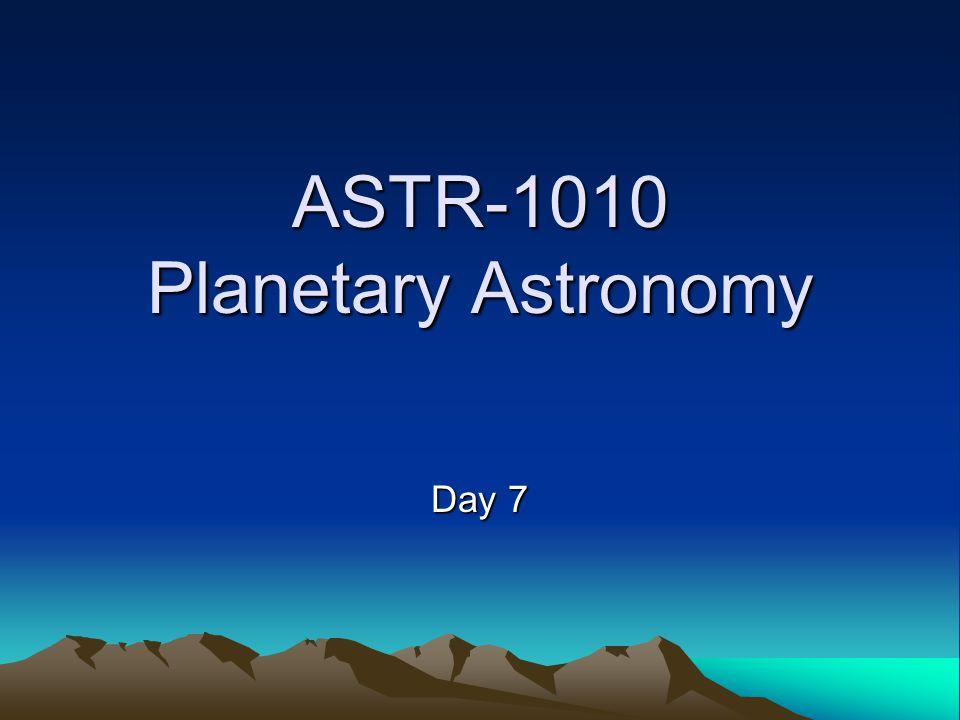 ASTR-1010 Planetary Astronomy Day 7