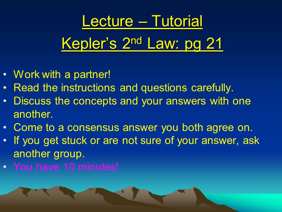 Lecture – Tutorial Kepler's 2 nd Law: pg 21 Work with a partner.