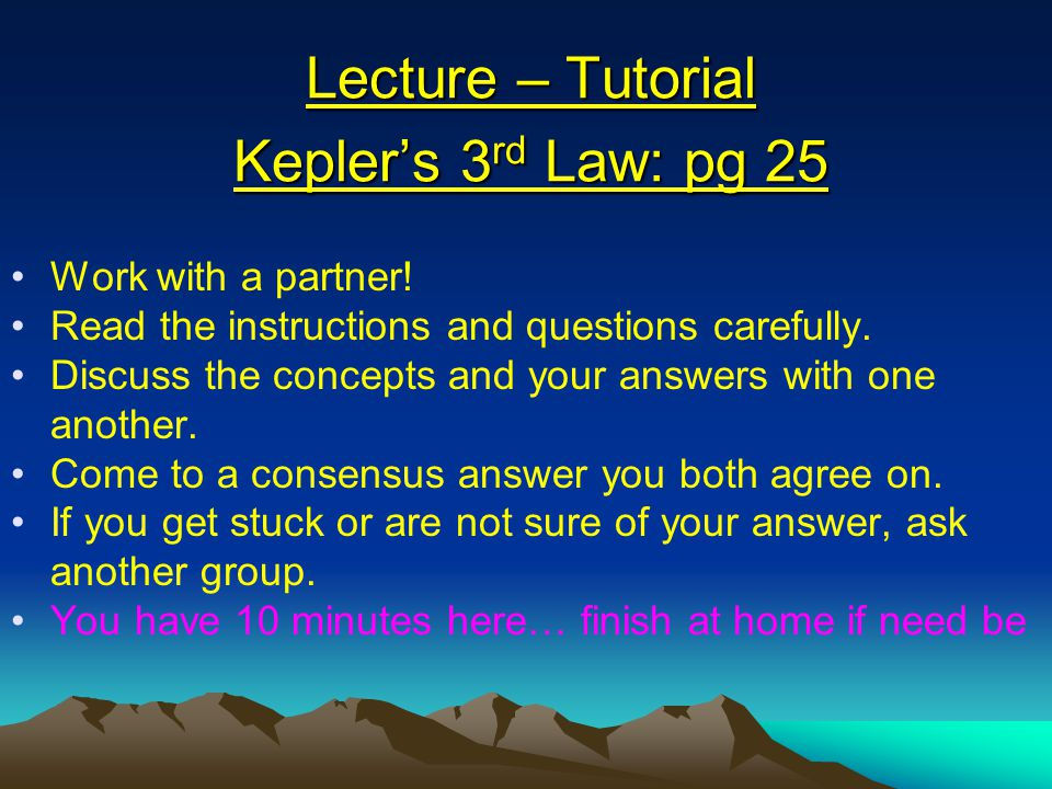 Lecture – Tutorial Kepler's 3 rd Law: pg 25 Work with a partner.