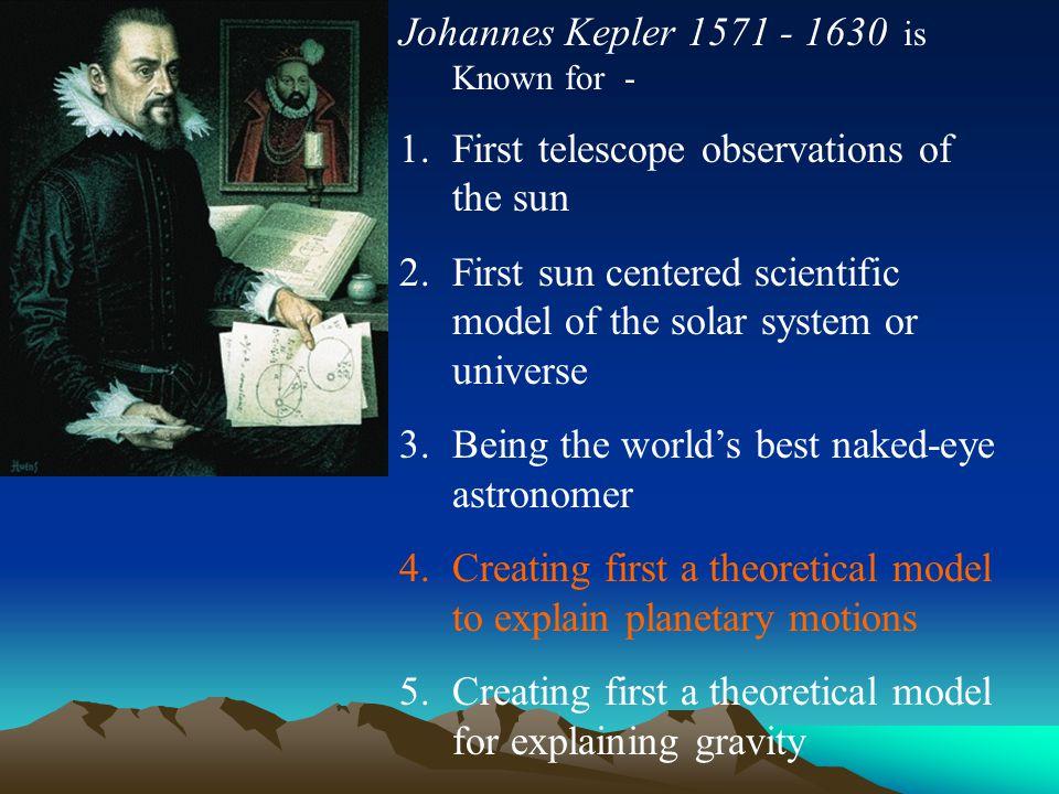 Johannes Kepler 1571 – 1630 Kepler's Three Laws of Planetary Motion