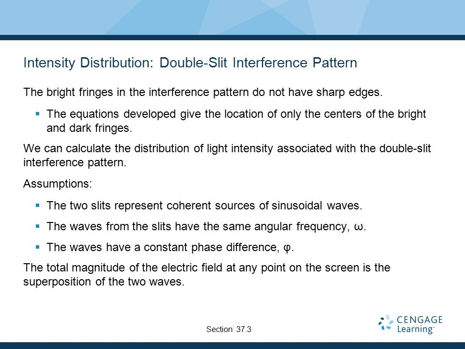 Intensity Distribution: Double-Slit Interference Pattern The bright fringes in the interference pattern do not have sharp edges.  The equations devel