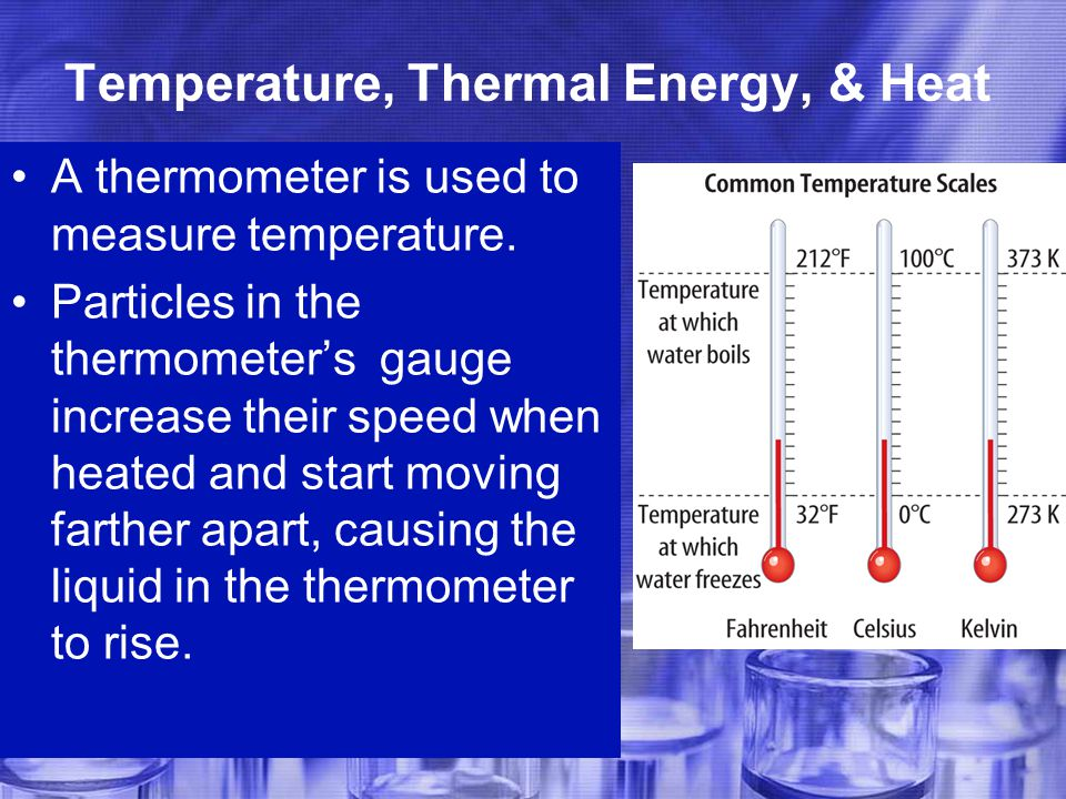 Temperature, Thermal Energy, & Heat A thermometer is used to measure temperature.