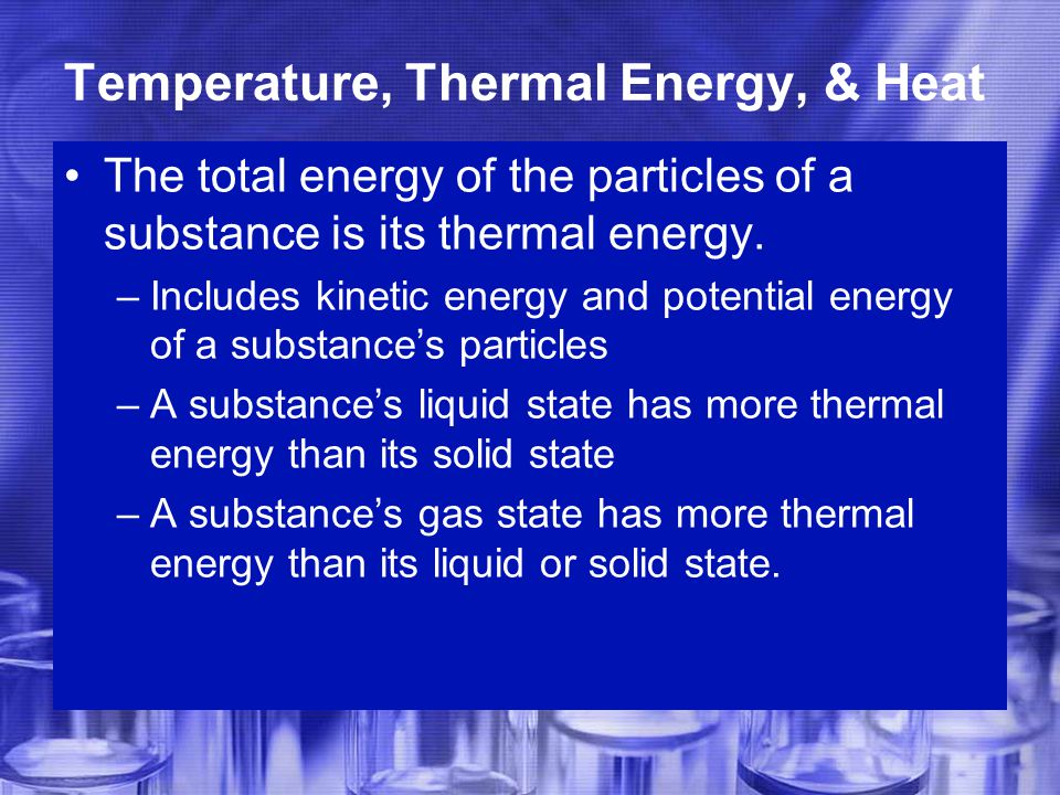 The total energy of the particles of a substance is its thermal energy.