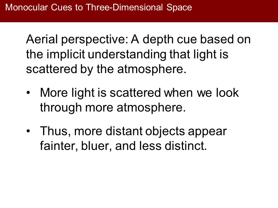 Monocular Cues to Three-Dimensional Space Aerial perspective: A depth cue based on the implicit understanding that light is scattered by the atmospher