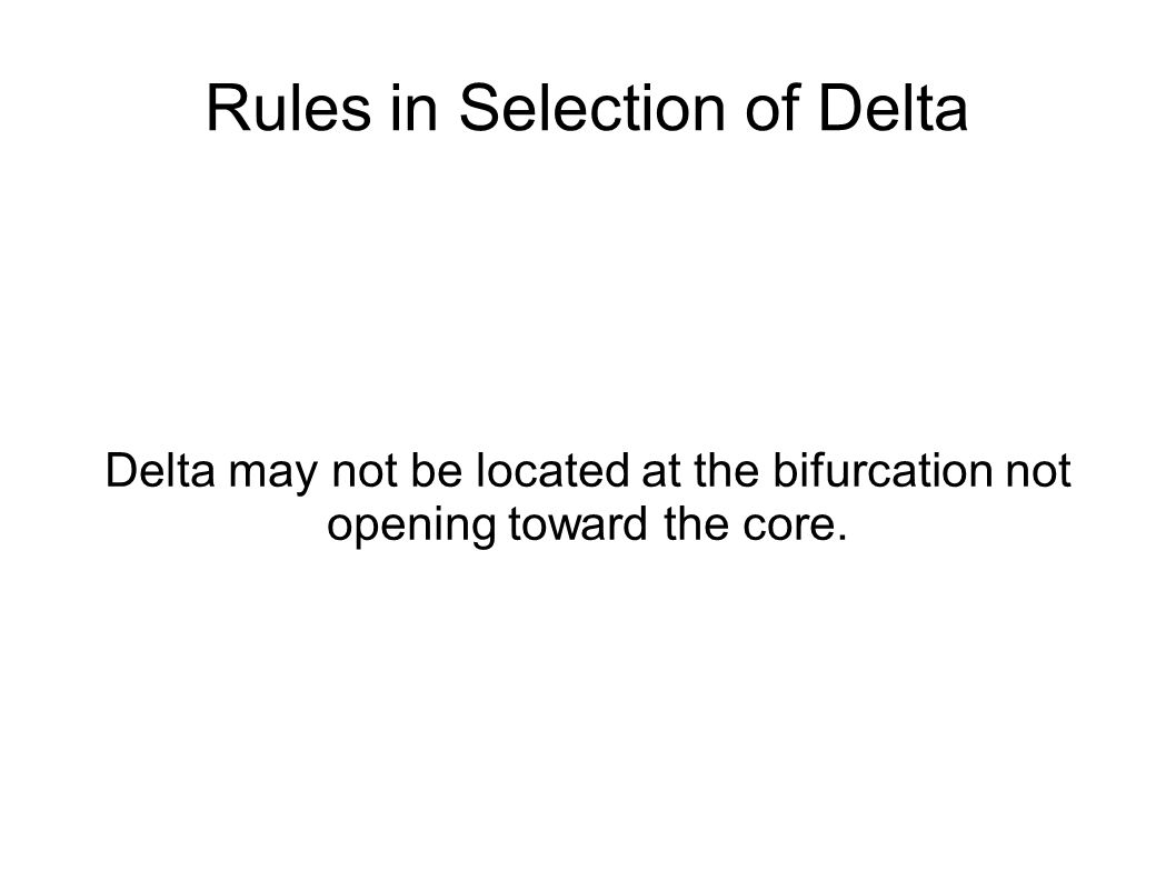 Rules in Selection of Delta Delta may not be located at the bifurcation not opening toward the core.