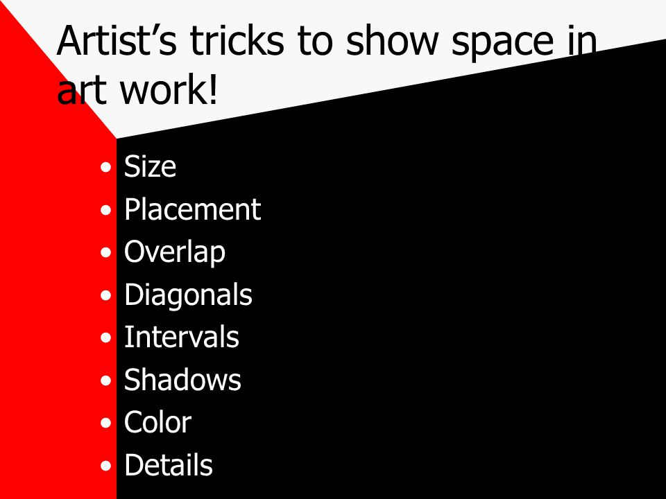 Artist's tricks to show space in art work! Size Placement Overlap Diagonals Intervals Shadows Color Details