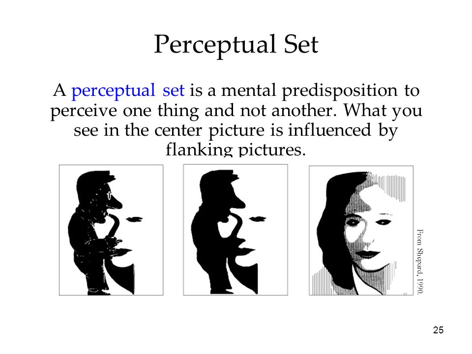 25 Perceptual Set A perceptual set is a mental predisposition to perceive one thing and not another.