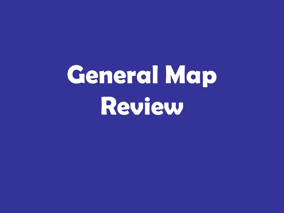 General Map Review