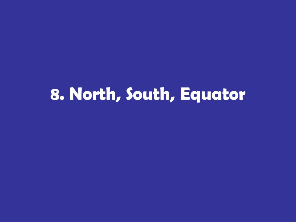 8. North, South, Equator