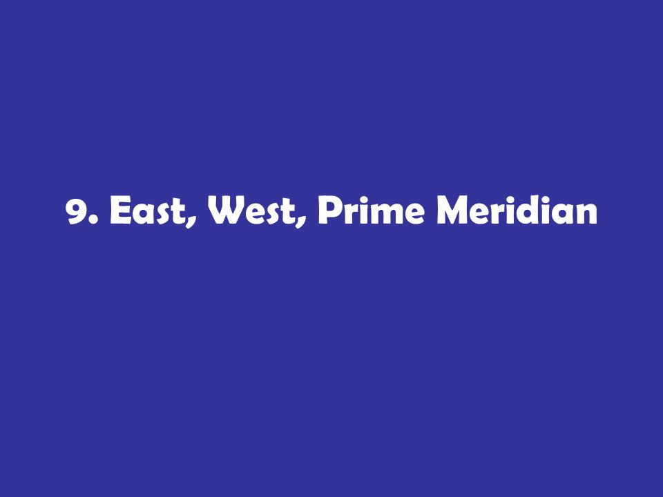 9. East, West, Prime Meridian
