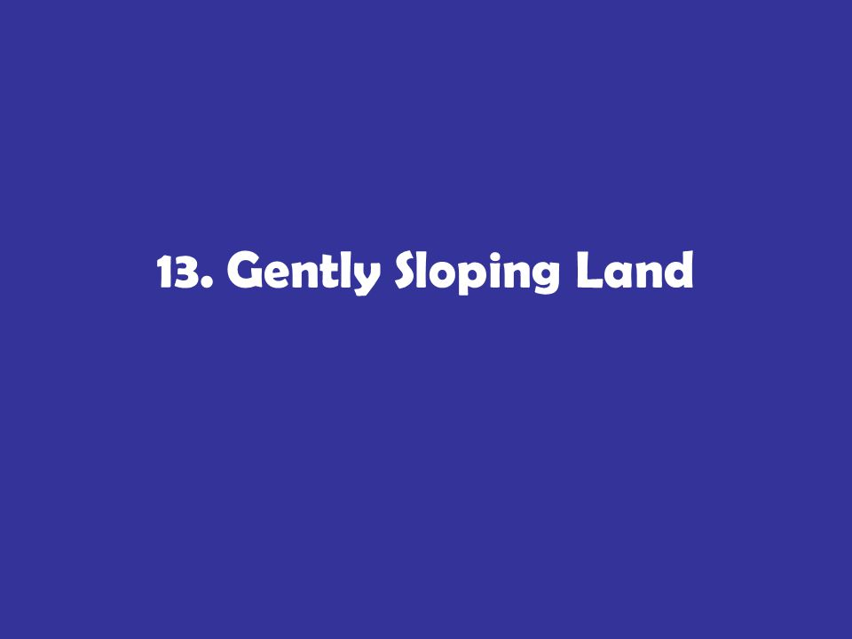 13. Gently Sloping Land