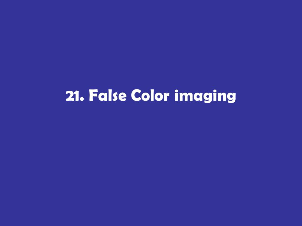 21. False Color imaging