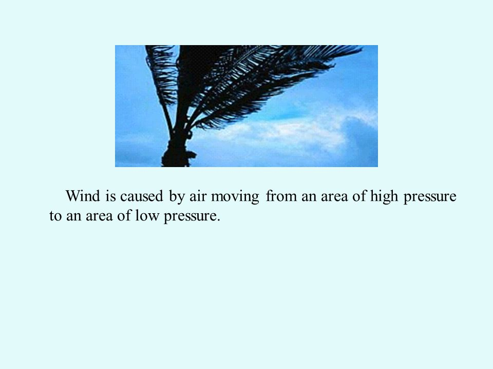 Wind is caused by air moving from an area of high pressure to an area of low pressure.