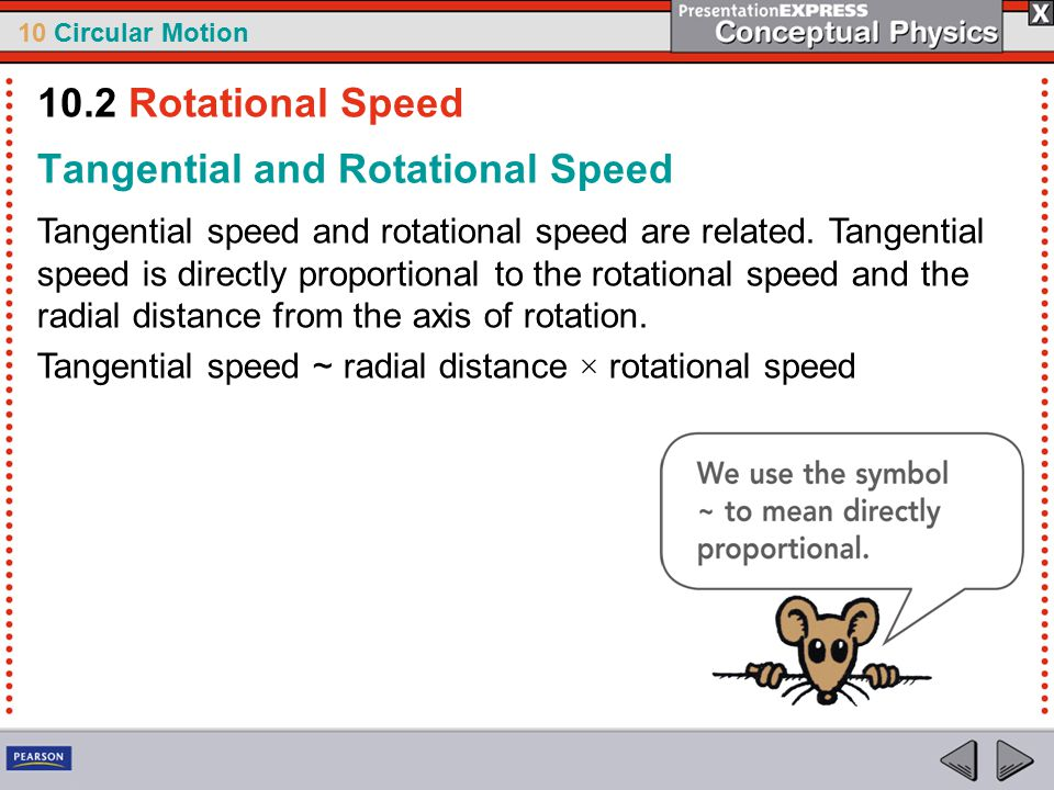 10 Circular Motion Tangential and Rotational Speed Tangential speed and rotational speed are related.