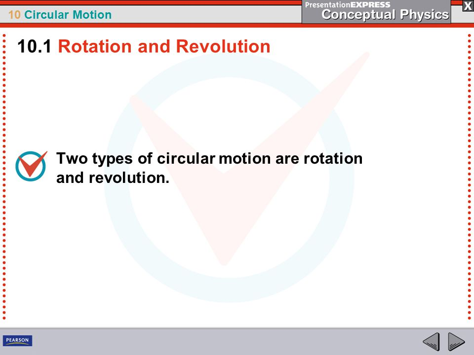 10 Circular Motion Two types of circular motion are rotation and revolution.