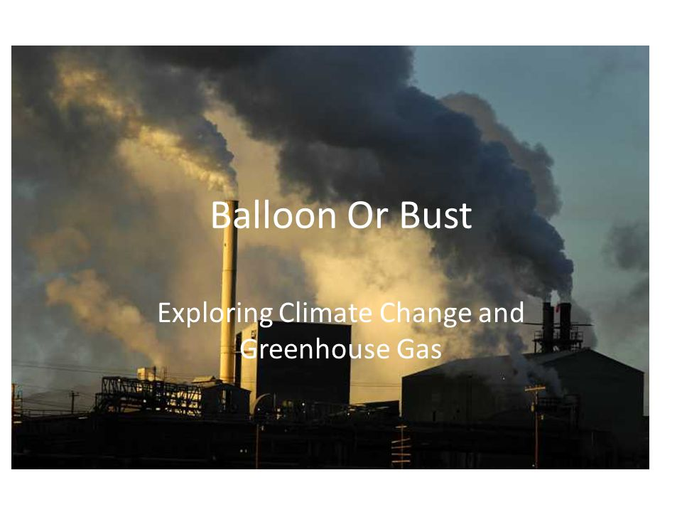 Balloon Or Bust Exploring Climate Change and Greenhouse Gas