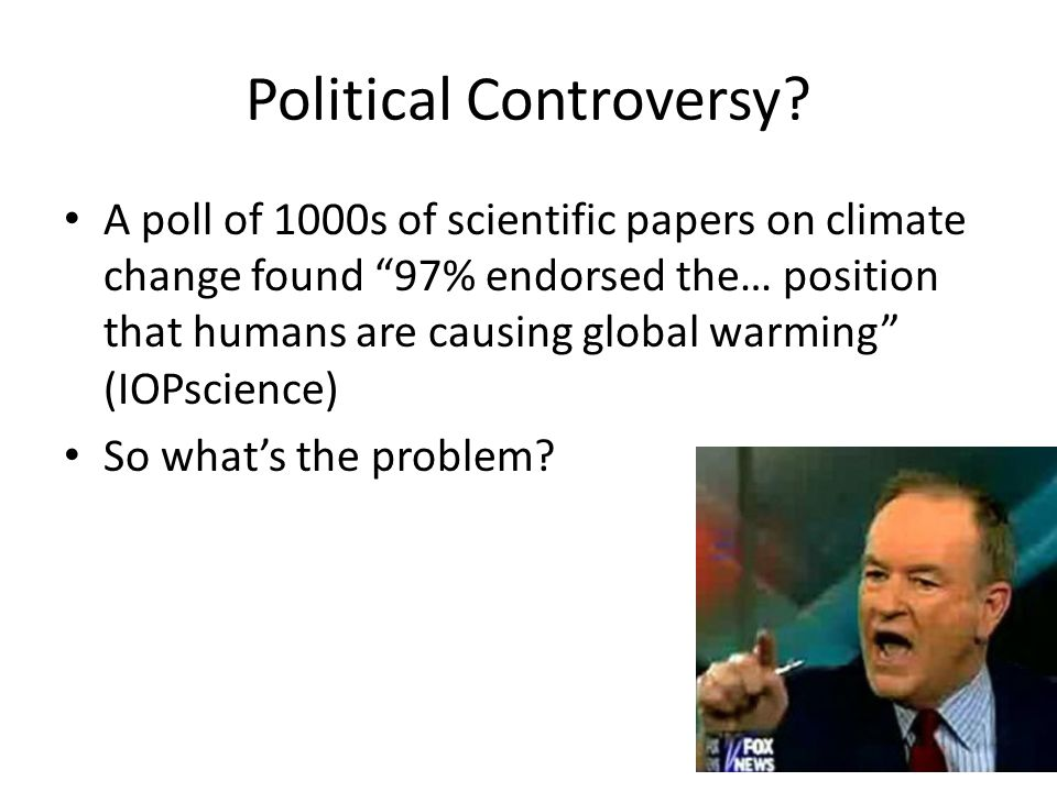 "Political Controversy? A poll of 1000s of scientific papers on climate change found ""97% endorsed the… position that humans are causing global warming"