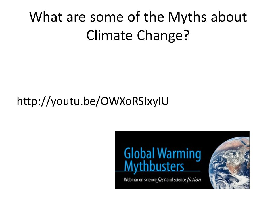 What are some of the Myths about Climate Change http://youtu.be/OWXoRSIxyIU