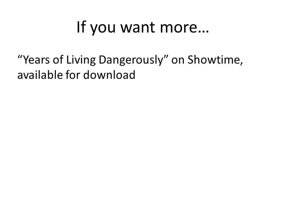 If you want more… Years of Living Dangerously on Showtime, available for download