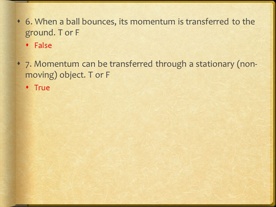  8.Which of the following statements is true concerning transferred momentum.